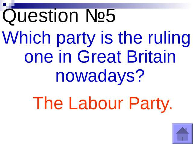 Question №5 Which party is the ruling one in Great Britain nowadays? The Labo...