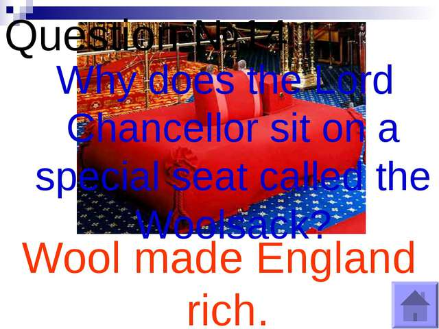 Question №14 Why does the Lord Chancellor sit on a special seat called the Wo...
