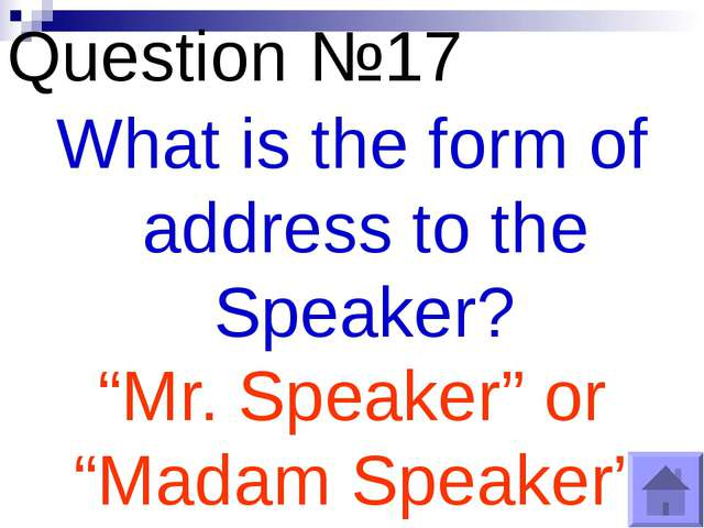 "Question №17 What is the form of address to the Speaker? ""Mr. Speaker"" or ""Ma..."