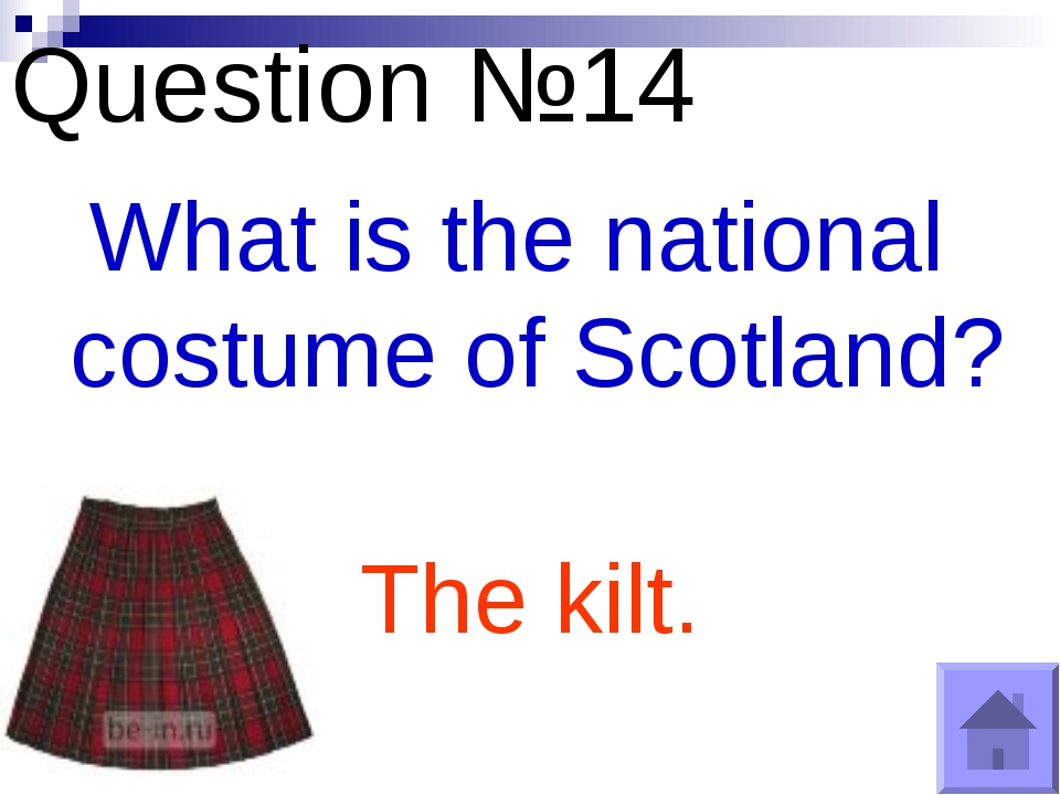 Question №14 What is the national costume of Scotland? The kilt.