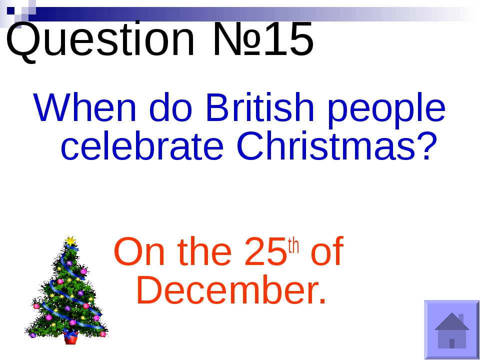 Question №15 When do British people celebrate Christmas? On the 25th of Decem...