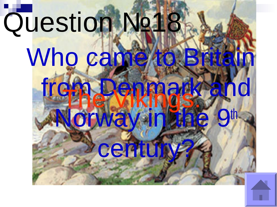 Question №18 Who came to Britain from Denmark and Norway in the 9th century?...