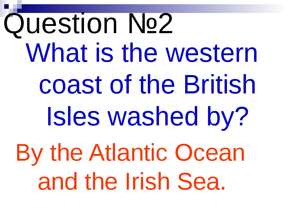 Question №2 What is the western coast of the British Isles washed by? By the...