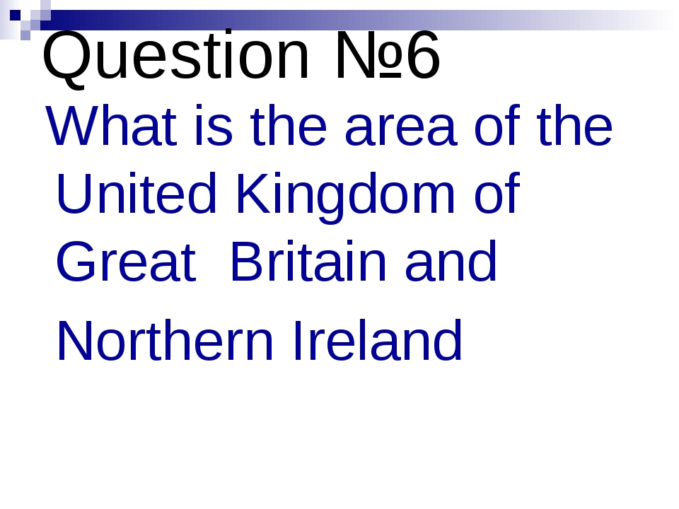 Question №6 What is the area of the United Kingdom of Great Britain and North...