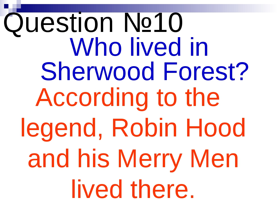 Question №10 Who lived in Sherwood Forest? According to the legend, Robin Hoo...