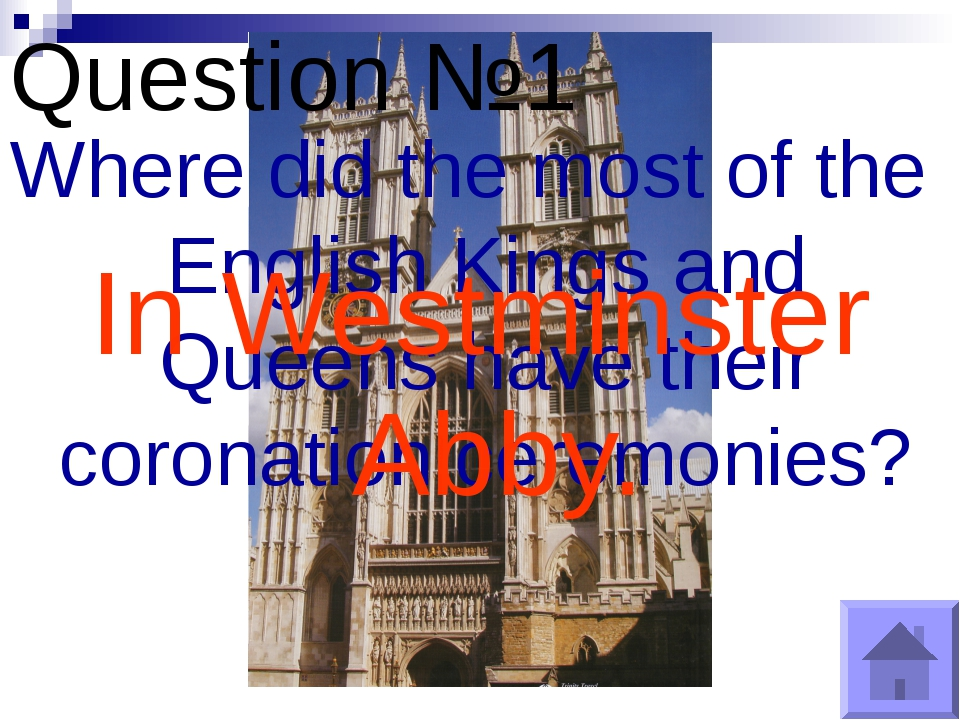 Question №1 Where did the most of the English Kings and Queens have their cor...