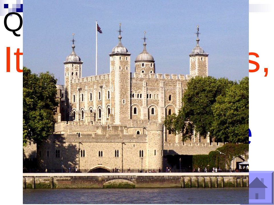Question №5 What was the Tower of London in the past? It was a fortress, a pa...