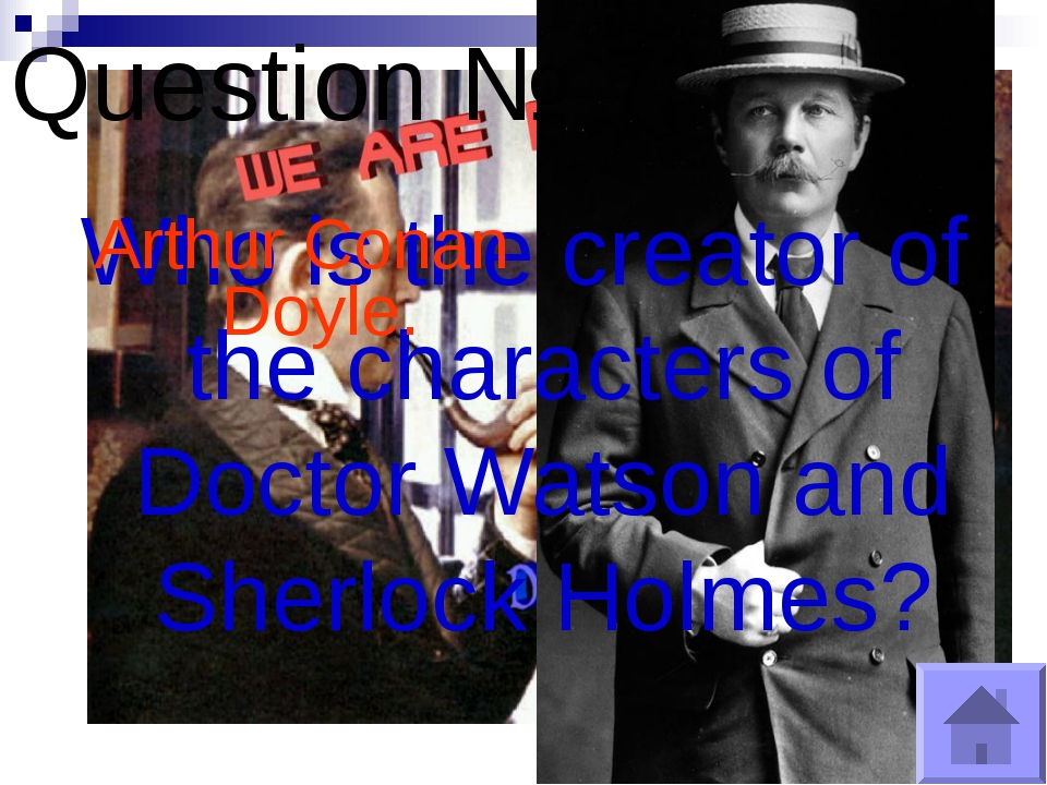 Question № 7 Who is the creator of the characters of Doctor Watson and Sherlo...