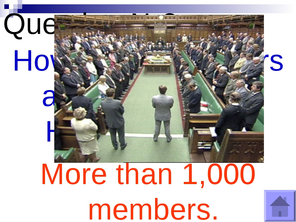 Question №8 How many members are there in the House of Lords? More than 1,000...