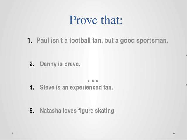 Prove that: Paul isn't a football fan, but a good sportsman. Danny is brave....
