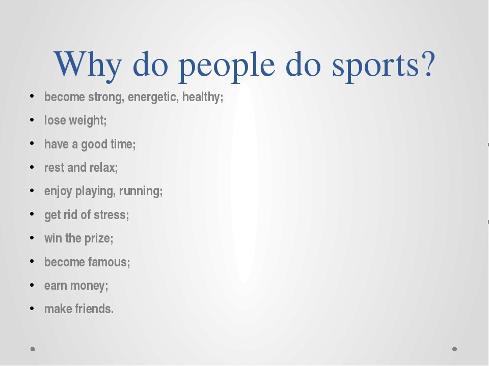 Why do people do sports? become strong, energetic, healthy; lose weight; have...