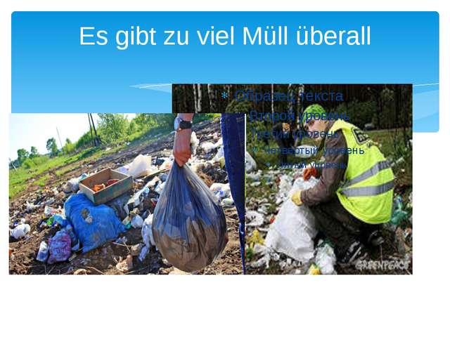 Es gibt zu viel Müll überall