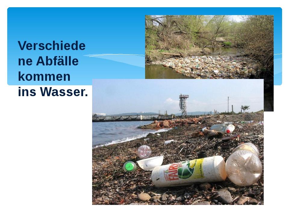 Verschiedene Abfälle kommen ins Wasser.