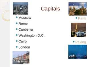 Capitals Moscow Rome Canberra Washington D.C. Cairo London Ottawa Paris Madri