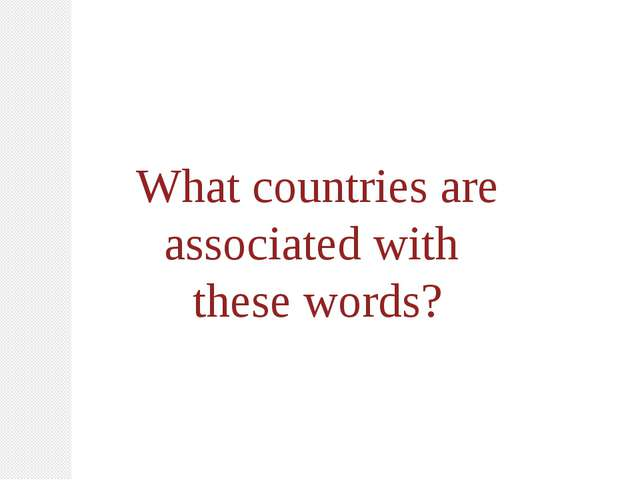 What countries are associated with these words?