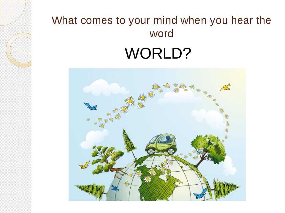What comes to your mind when you hear the word WORLD?