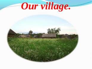Our village.