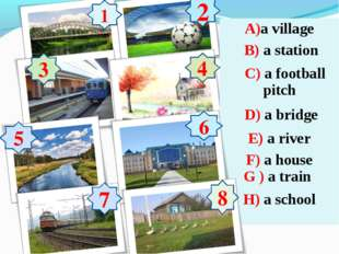 1 2 3 4 5 6 7 8 6 A)a village B) a station C) a football pitch D) a bridge E)