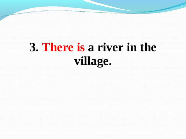 3. There is a river in the village.