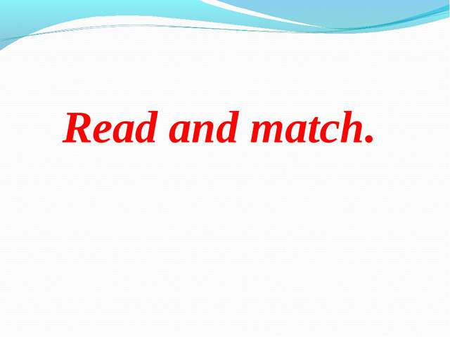 Read and match.