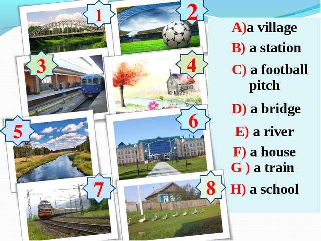 1 2 3 4 5 6 7 8 6 A)a village B) a station C) a football pitch D) a bridge E)...