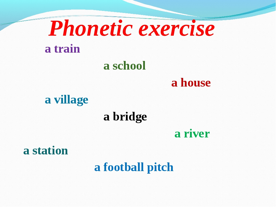 Phonetic exercise a train a school a house a village a bridge a river a stati...