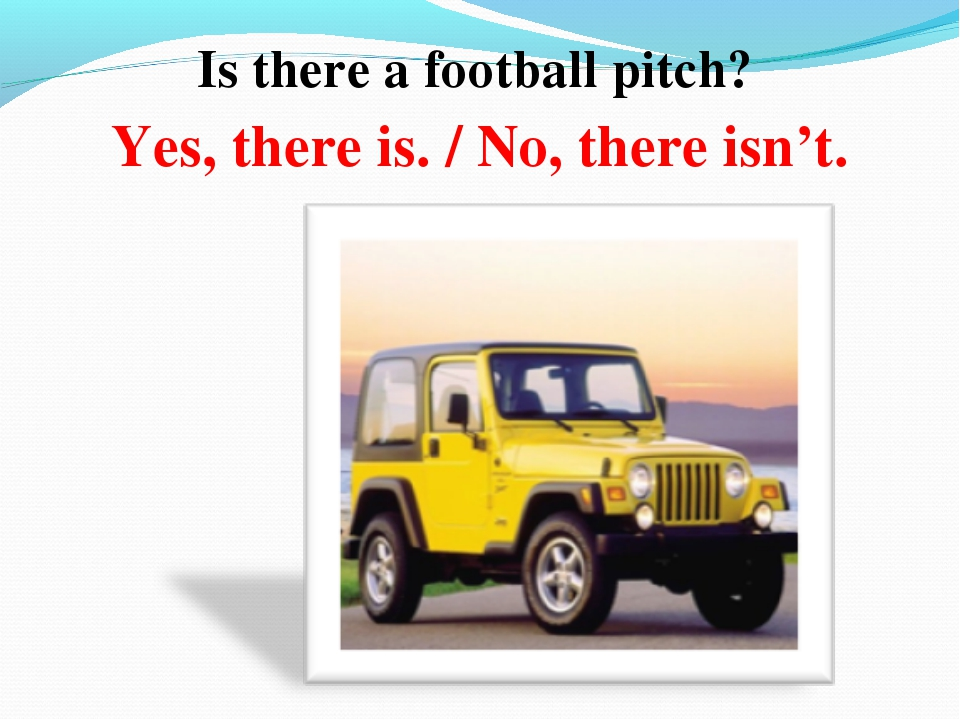 Is there a football pitch? Yes, there is. / No, there isn't.