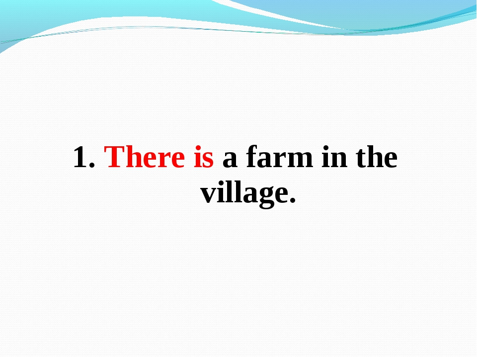 1. There is a farm in the village.