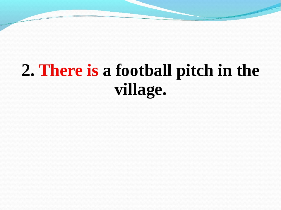2. There is a football pitch in the village.