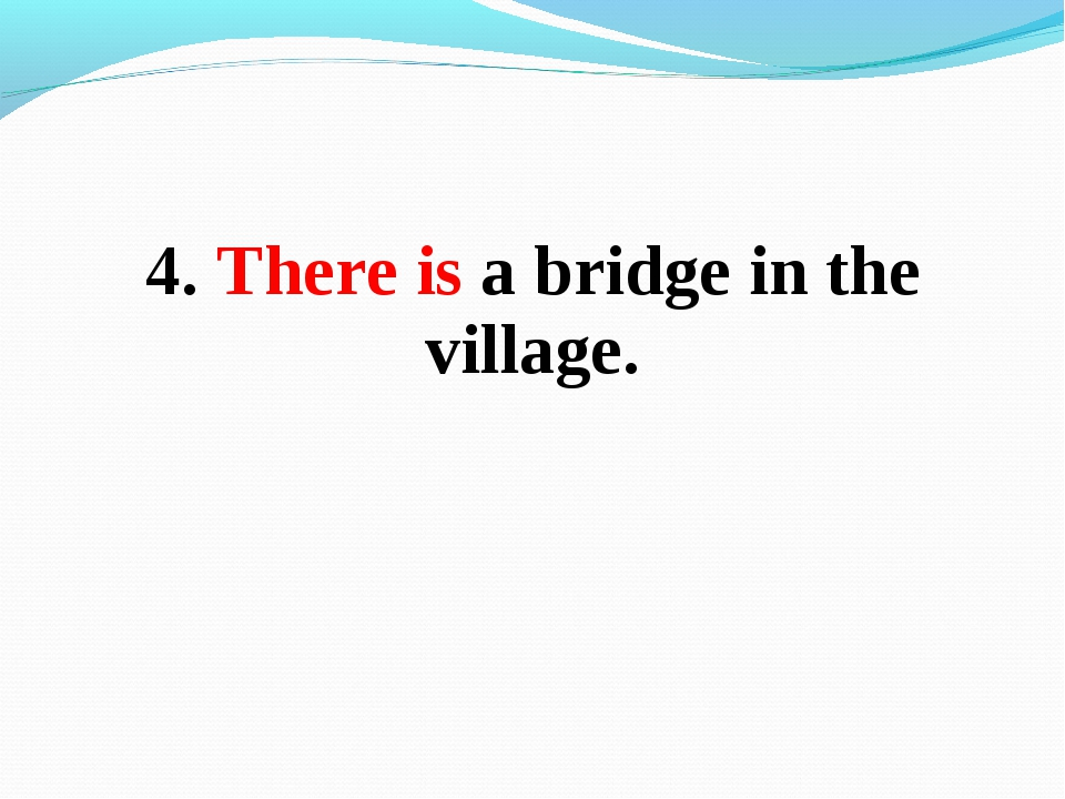 4. There is a bridge in the village.