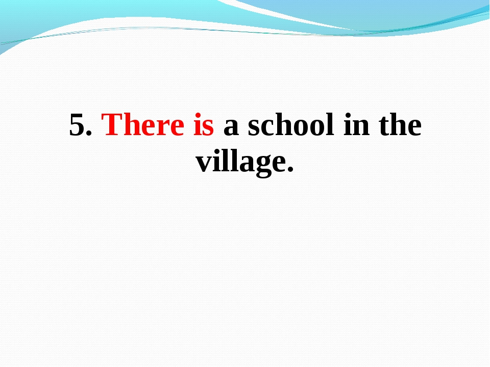 5. There is a school in the village.