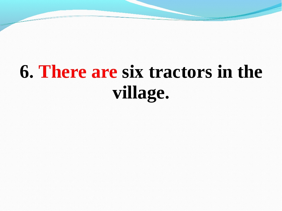 6. There are six tractors in the village.