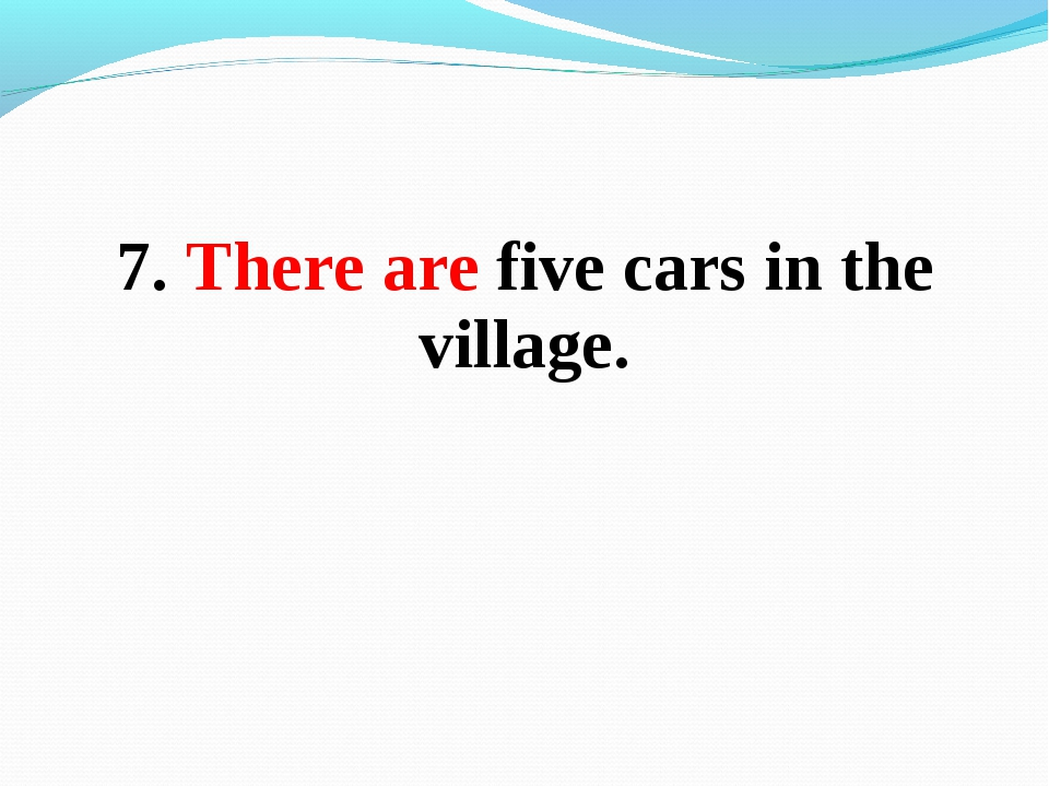 7. There are five cars in the village.