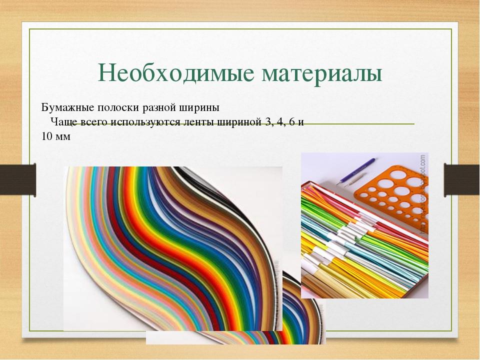 Необходимые материалы Бумажные полоски разной ширины Чаще всего используются...