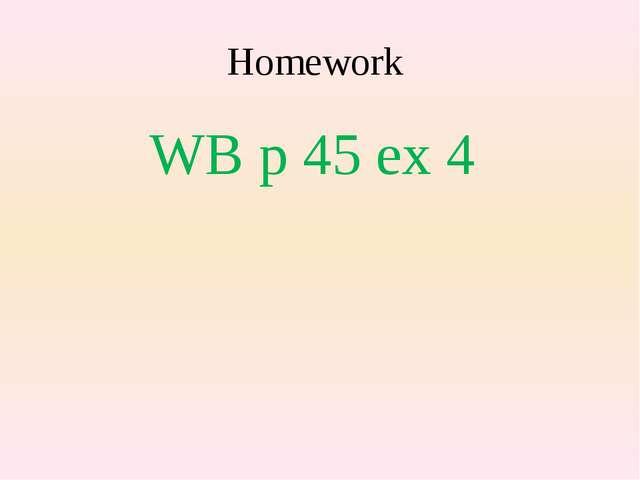Homework WB p 45 ex 4