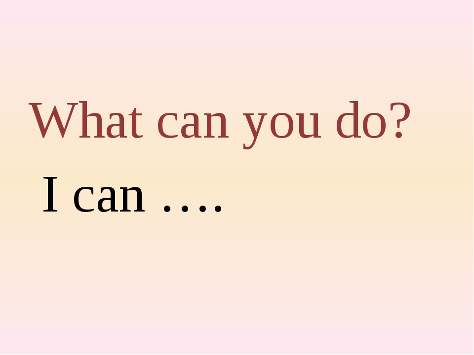 What can you do? I can ….
