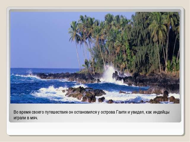 Во время своего путешествия он остановился у острова Гаити и увидел, как инде...