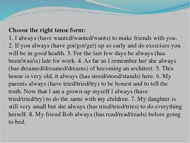 Choose the right tense form: 1. I always (have wanted/wanted/wants) to make f...