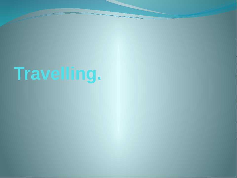 Travelling.