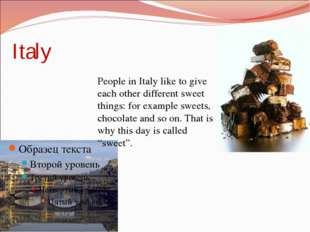 Italy People in Italy like to give each other different sweet things: for exa