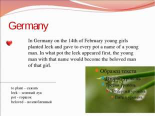 Germany In Germany on the 14th of February young girls planted leek and gave