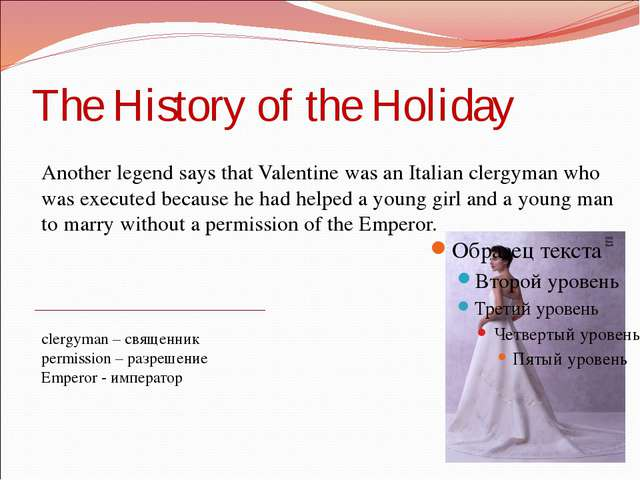 The History of the Holiday Another legend says that Valentine was an Italian...