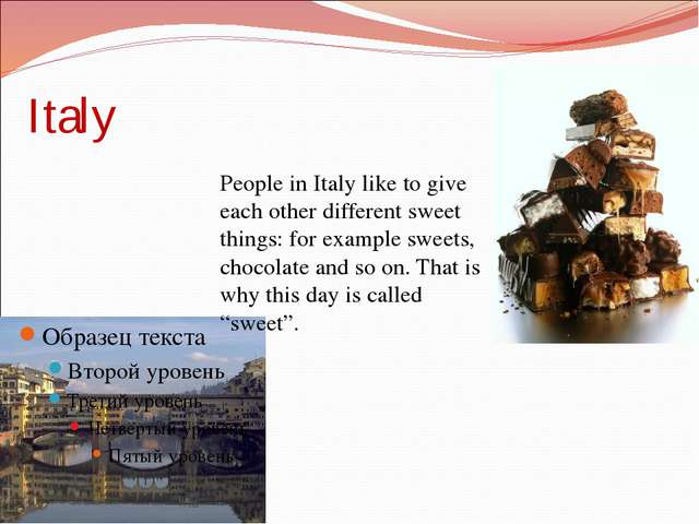Italy People in Italy like to give each other different sweet things: for exa...