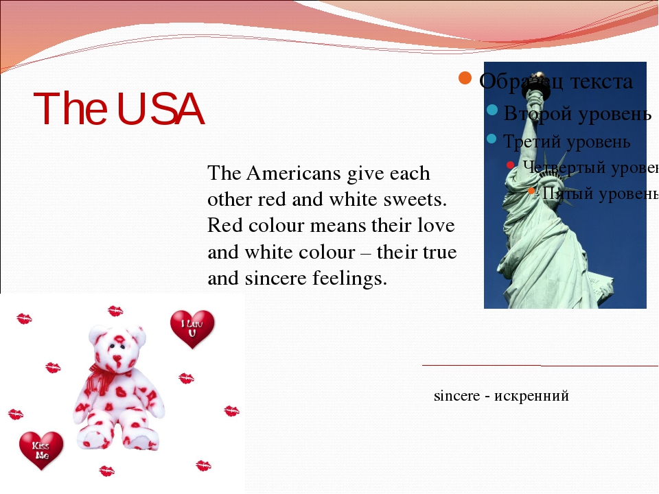 The USA The Americans give each other red and white sweets. Red colour means...
