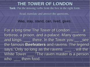 THE TOWER OF LONDON Task: Put the missing verbs from the box in the right for