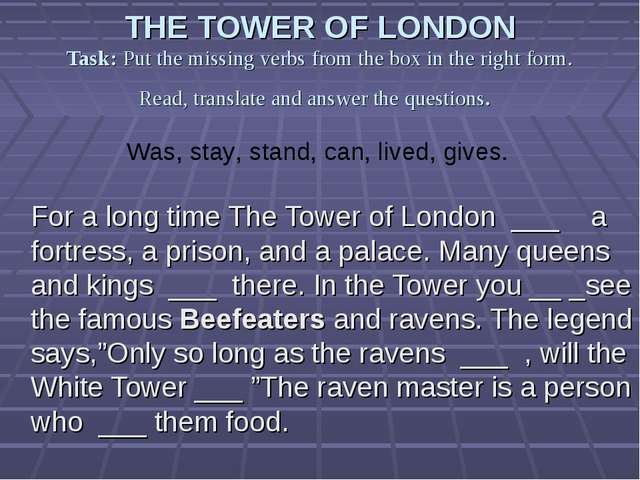 THE TOWER OF LONDON Task: Put the missing verbs from the box in the right for...