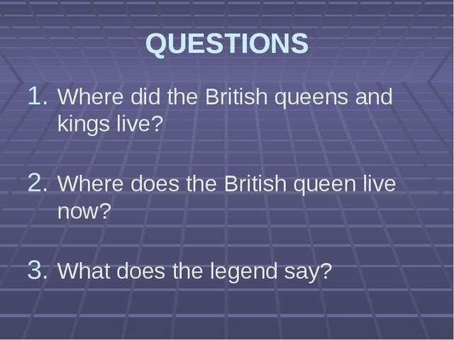 QUESTIONS Where did the British queens and kings live? Where does the British...