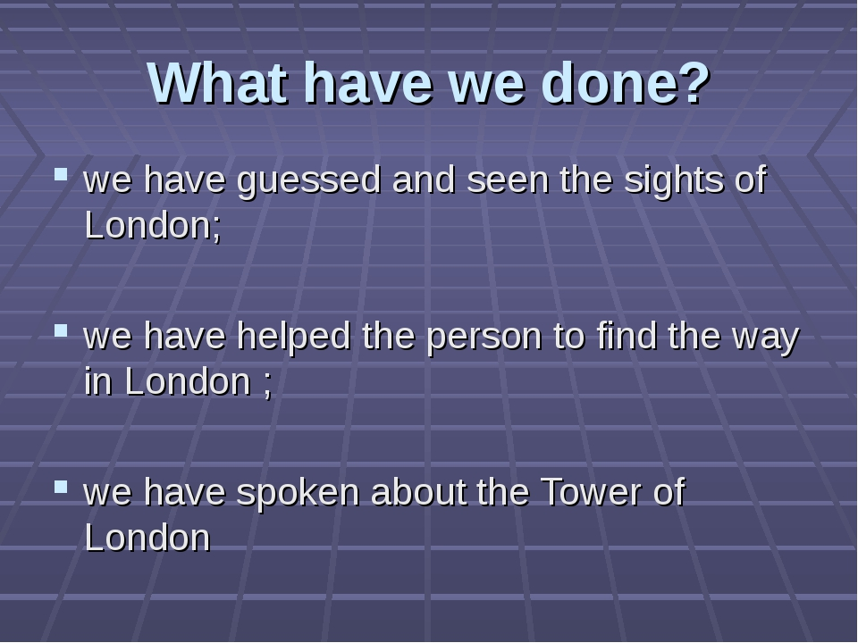 What have we done? we have guessed and seen the sights of London; we have hel...