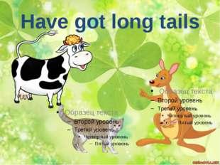 Have got long tails
