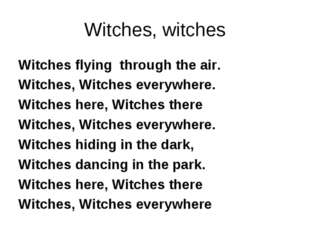 Witches, witches Witches flying through the air. Witches, Witches everywhere.